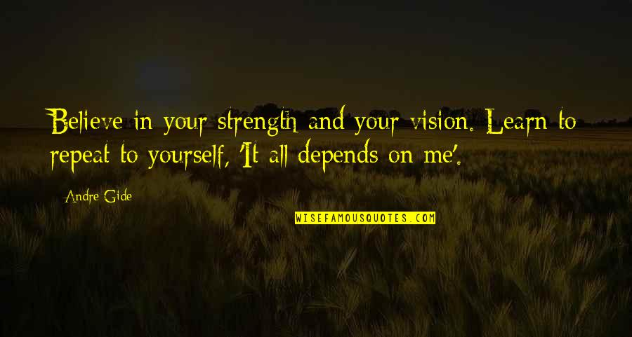 Strength In Me Quotes By Andre Gide: Believe in your strength and your vision. Learn