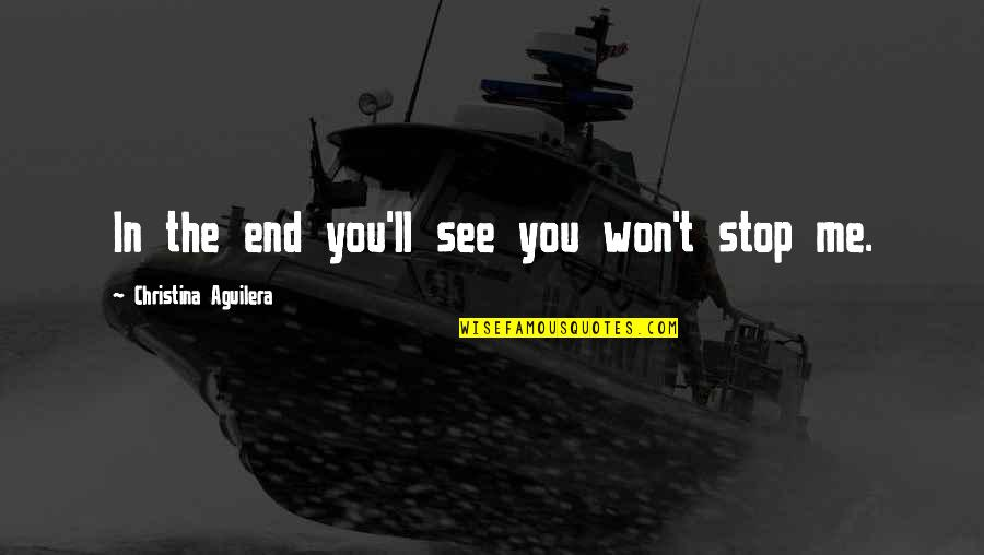 Strength In Me Quotes By Christina Aguilera: In the end you'll see you won't stop