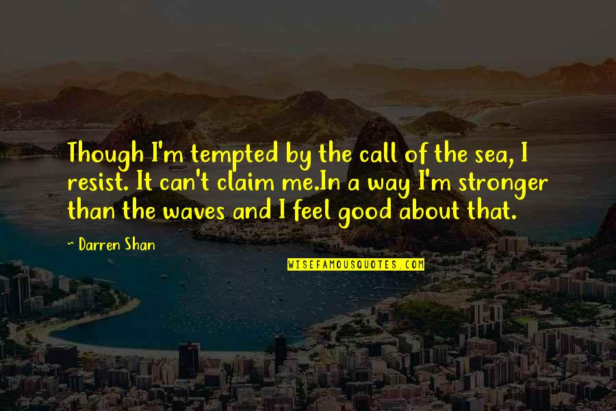Strength In Me Quotes By Darren Shan: Though I'm tempted by the call of the