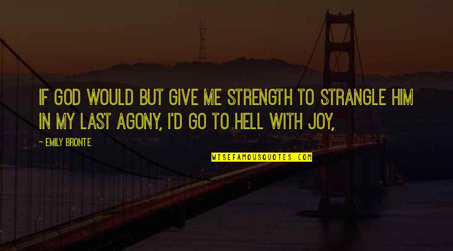 Strength In Me Quotes By Emily Bronte: If God would but give me strength to