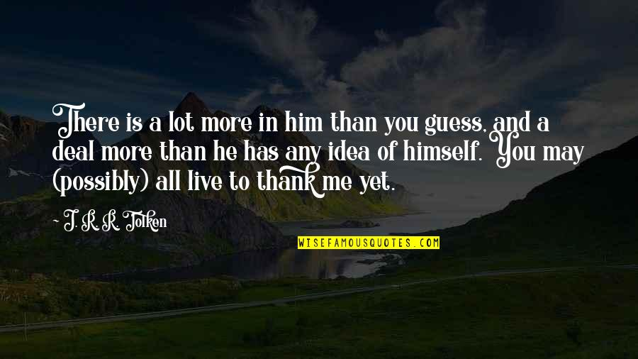 Strength In Me Quotes By J. R. R. Tolken: There is a lot more in him than