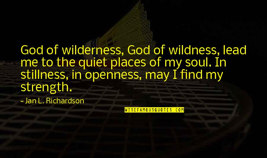 Strength In Me Quotes By Jan L. Richardson: God of wilderness, God of wildness, lead me