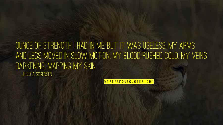 Strength In Me Quotes By Jessica Sorensen: Ounce of strength I had in me. But