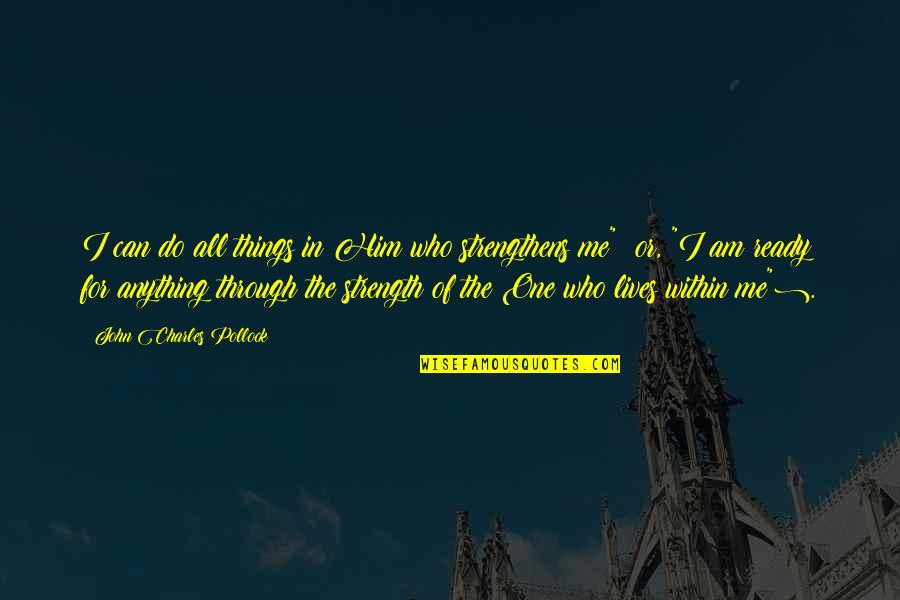 Strength In Me Quotes By John Charles Pollock: I can do all things in Him who