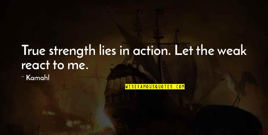 Strength In Me Quotes By Kamahl: True strength lies in action. Let the weak