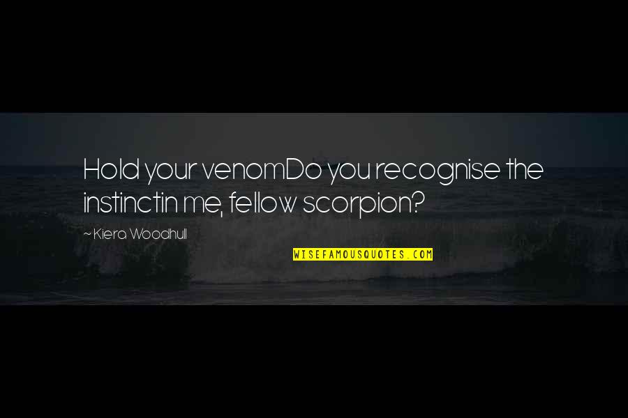 Strength In Me Quotes By Kiera Woodhull: Hold your venomDo you recognise the instinctin me,