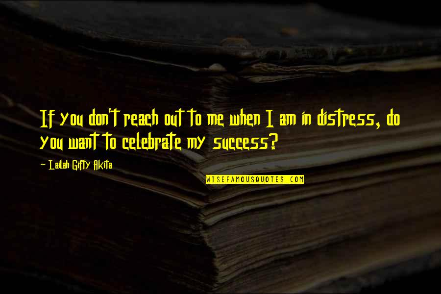 Strength In Me Quotes By Lailah Gifty Akita: If you don't reach out to me when
