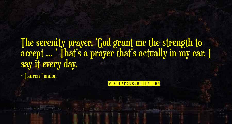 Strength In Me Quotes By Lauren London: The serenity prayer, 'God grant me the strength
