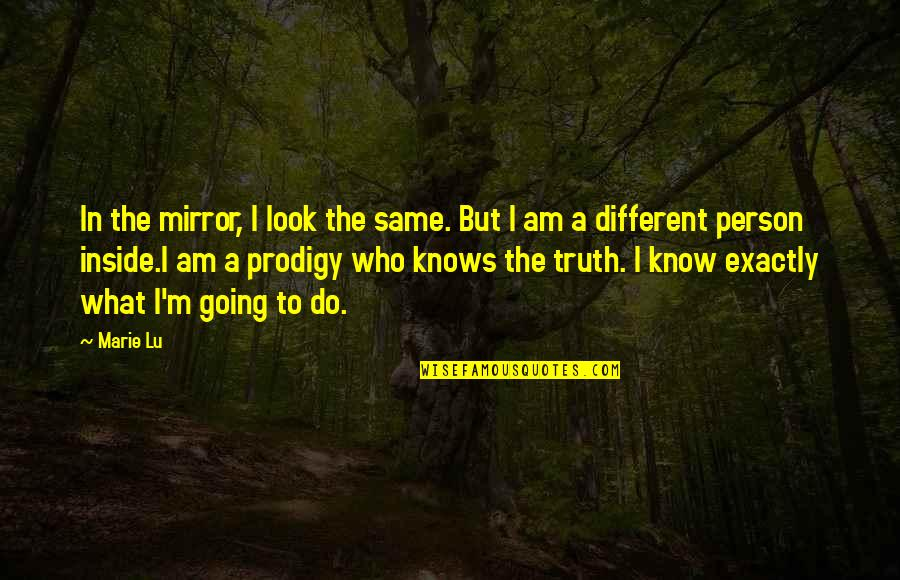 Strength In Me Quotes By Marie Lu: In the mirror, I look the same. But