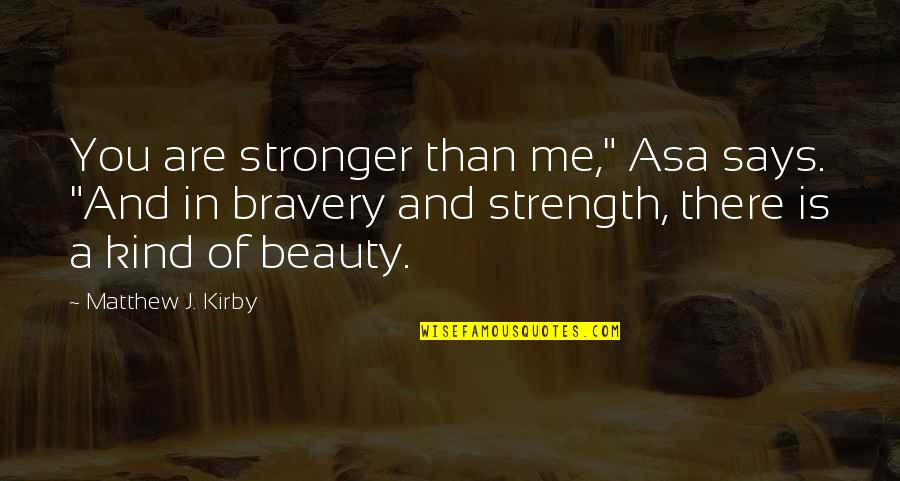 "Strength In Me Quotes By Matthew J. Kirby: You are stronger than me,"" Asa says. ""And"