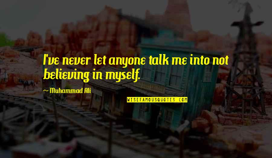 Strength In Me Quotes By Muhammad Ali: I've never let anyone talk me into not