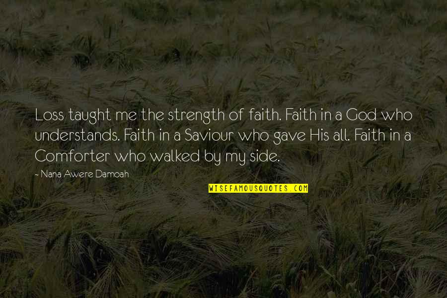 Strength In Me Quotes By Nana Awere Damoah: Loss taught me the strength of faith. Faith