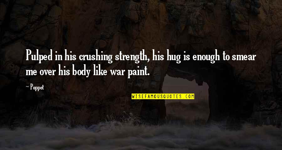 Strength In Me Quotes By Poppet: Pulped in his crushing strength, his hug is