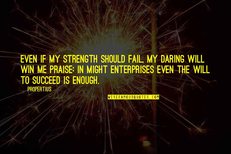 Strength In Me Quotes By Propertius: Even if my strength should fail, my daring
