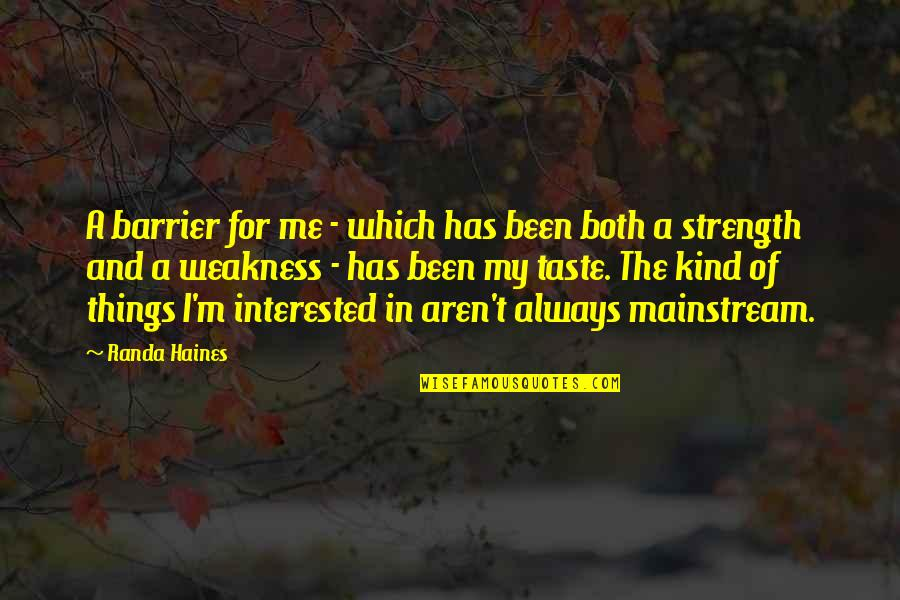 Strength In Me Quotes By Randa Haines: A barrier for me - which has been