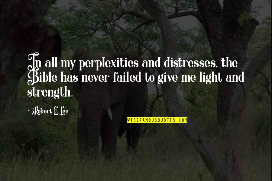 Strength In Me Quotes By Robert E.Lee: In all my perplexities and distresses, the Bible