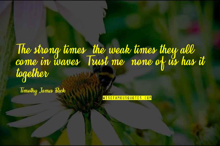 Strength In Me Quotes By Timothy James Beck: The strong times, the weak times they all