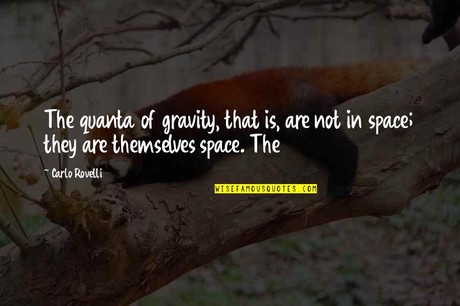 Strength Through Cancer Quotes By Carlo Rovelli: The quanta of gravity, that is, are not