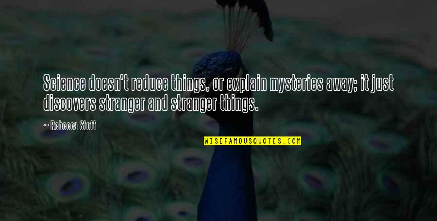 Strength Through Cancer Quotes By Rebecca Stott: Science doesn't reduce things, or explain mysteries away;