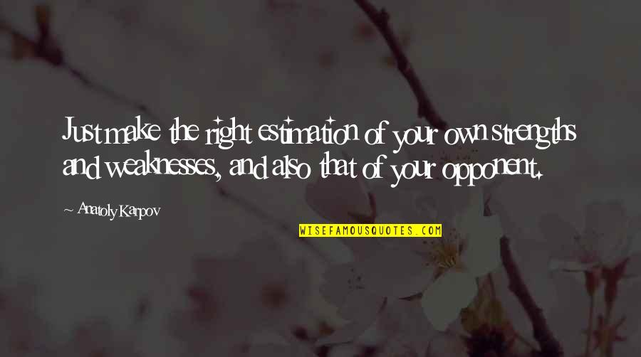 Strengths And Weaknesses Quotes By Anatoly Karpov: Just make the right estimation of your own