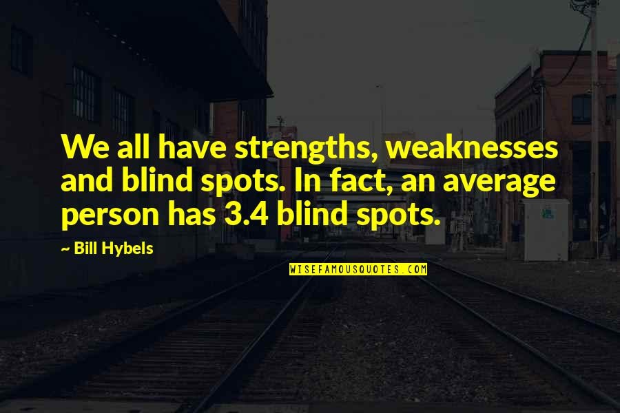 Strengths And Weaknesses Quotes By Bill Hybels: We all have strengths, weaknesses and blind spots.
