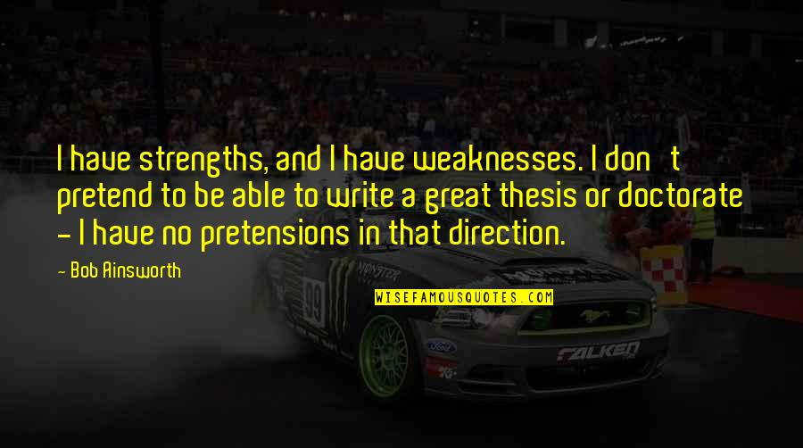 Strengths And Weaknesses Quotes By Bob Ainsworth: I have strengths, and I have weaknesses. I