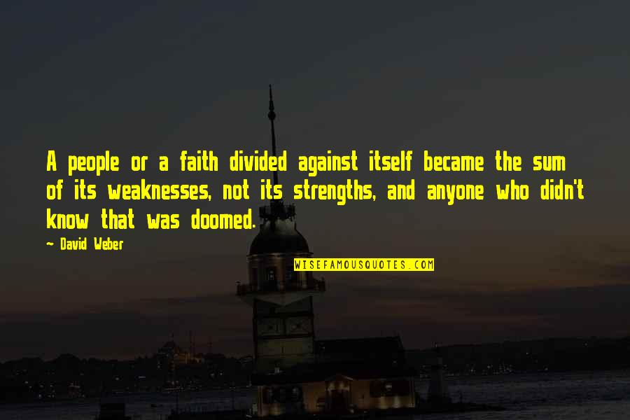 Strengths And Weaknesses Quotes By David Weber: A people or a faith divided against itself