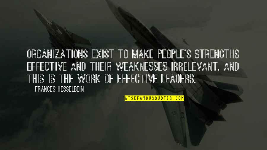 Strengths And Weaknesses Quotes By Frances Hesselbein: Organizations exist to make people's strengths effective and