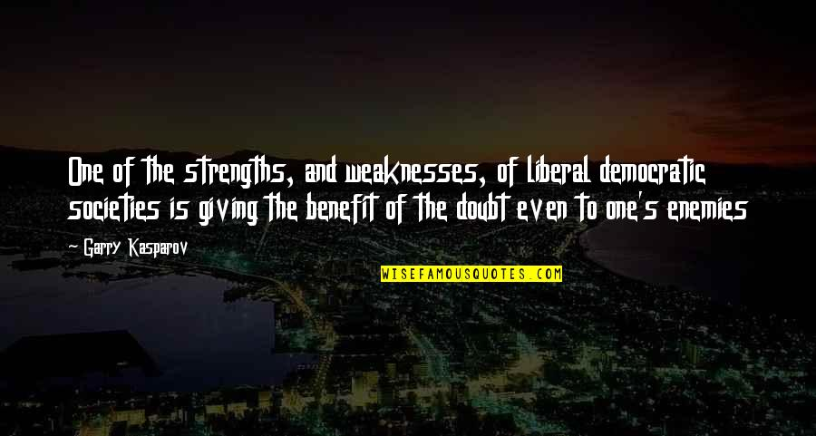 Strengths And Weaknesses Quotes By Garry Kasparov: One of the strengths, and weaknesses, of liberal