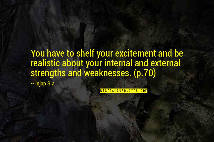 Strengths And Weaknesses Quotes By Injap Sia: You have to shelf your excitement and be