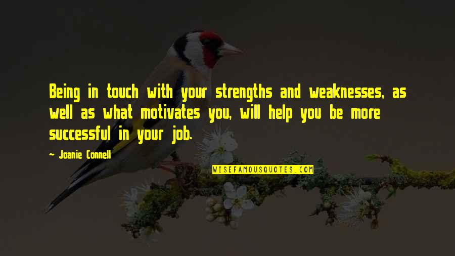 Strengths And Weaknesses Quotes By Joanie Connell: Being in touch with your strengths and weaknesses,