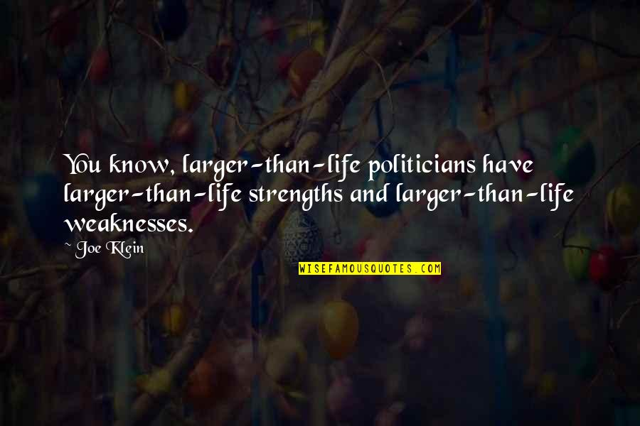 Strengths And Weaknesses Quotes By Joe Klein: You know, larger-than-life politicians have larger-than-life strengths and