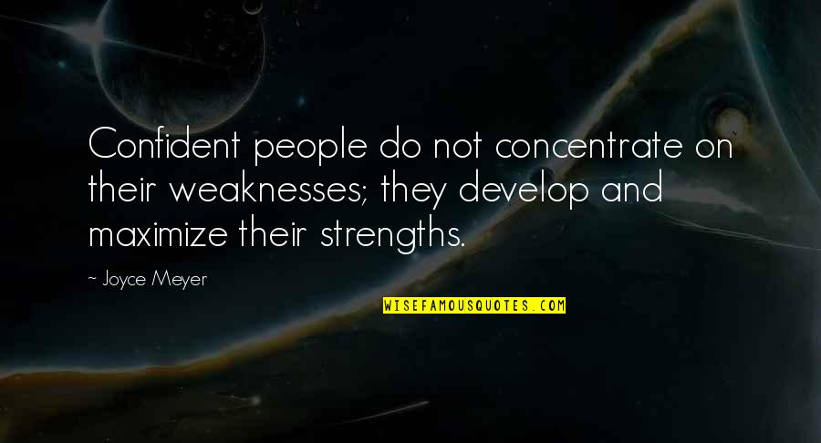 Strengths And Weaknesses Quotes By Joyce Meyer: Confident people do not concentrate on their weaknesses;