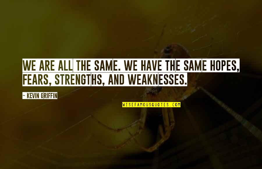 Strengths And Weaknesses Quotes By Kevin Griffin: We are all the same. We have the