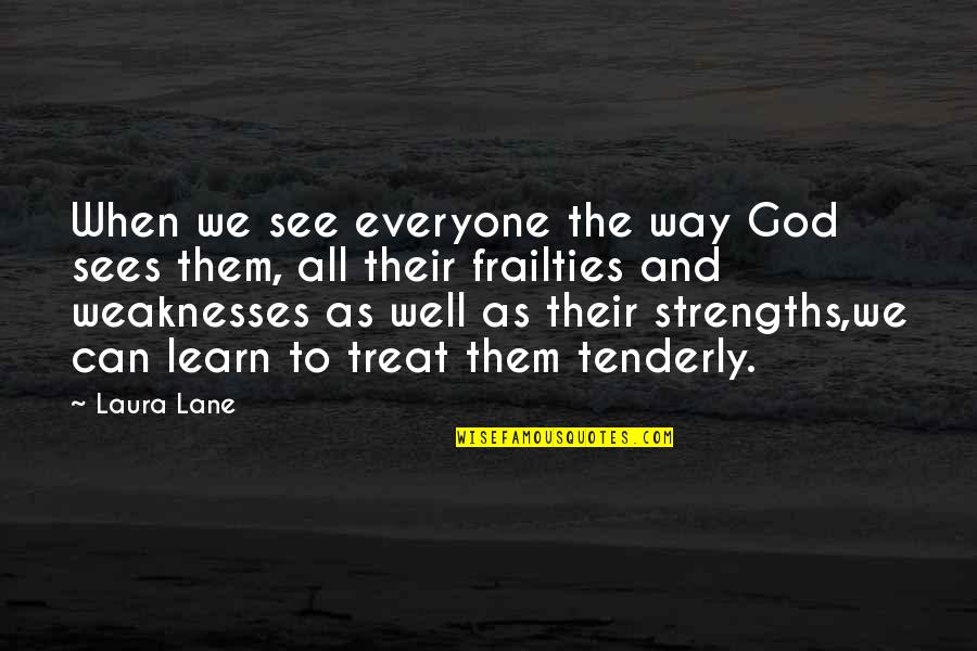 Strengths And Weaknesses Quotes By Laura Lane: When we see everyone the way God sees