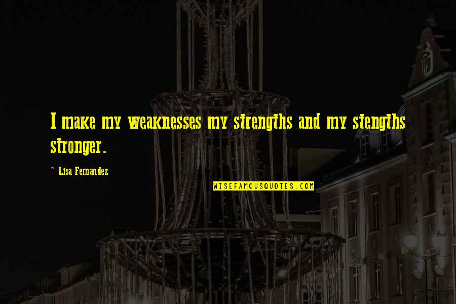 Strengths And Weaknesses Quotes By Lisa Fernandez: I make my weaknesses my strengths and my