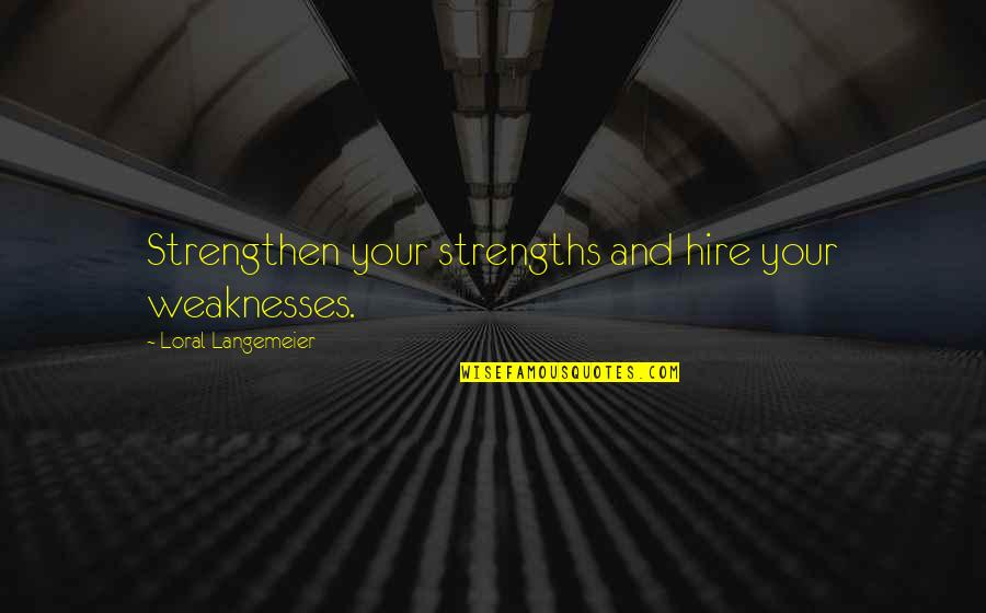 Strengths And Weaknesses Quotes By Loral Langemeier: Strengthen your strengths and hire your weaknesses.