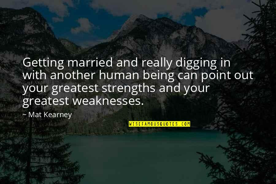 Strengths And Weaknesses Quotes By Mat Kearney: Getting married and really digging in with another