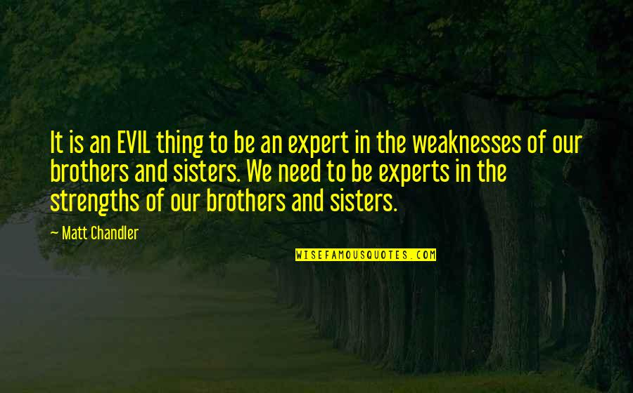 Strengths And Weaknesses Quotes By Matt Chandler: It is an EVIL thing to be an