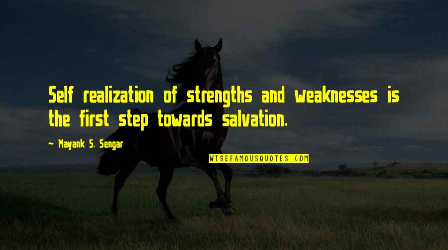 Strengths And Weaknesses Quotes By Mayank S. Sengar: Self realization of strengths and weaknesses is the