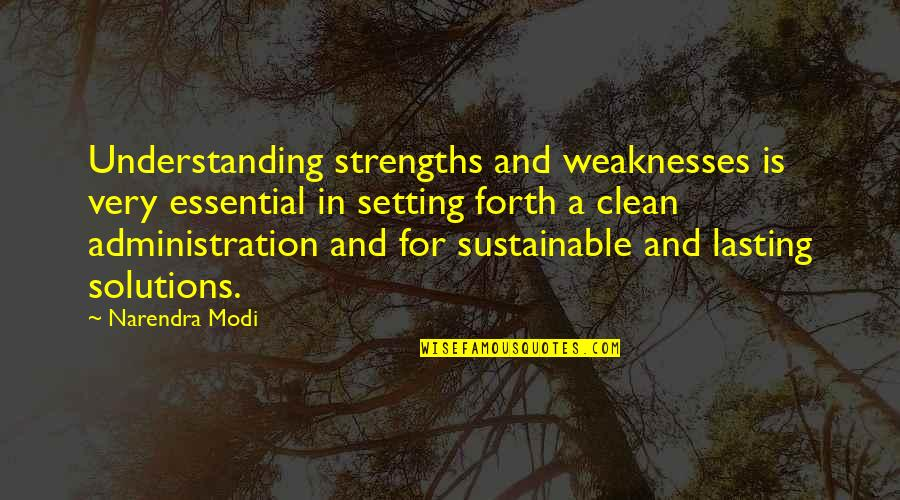 Strengths And Weaknesses Quotes By Narendra Modi: Understanding strengths and weaknesses is very essential in