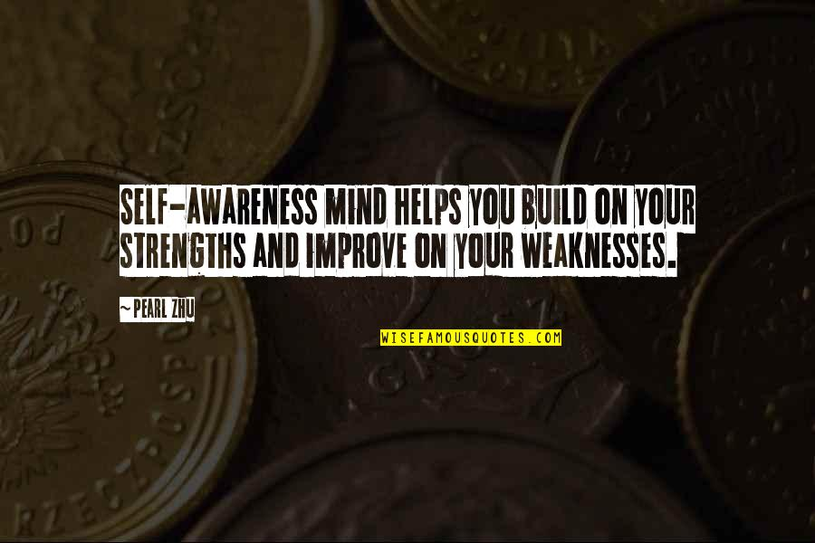 Strengths And Weaknesses Quotes By Pearl Zhu: Self-awareness mind helps you build on your strengths
