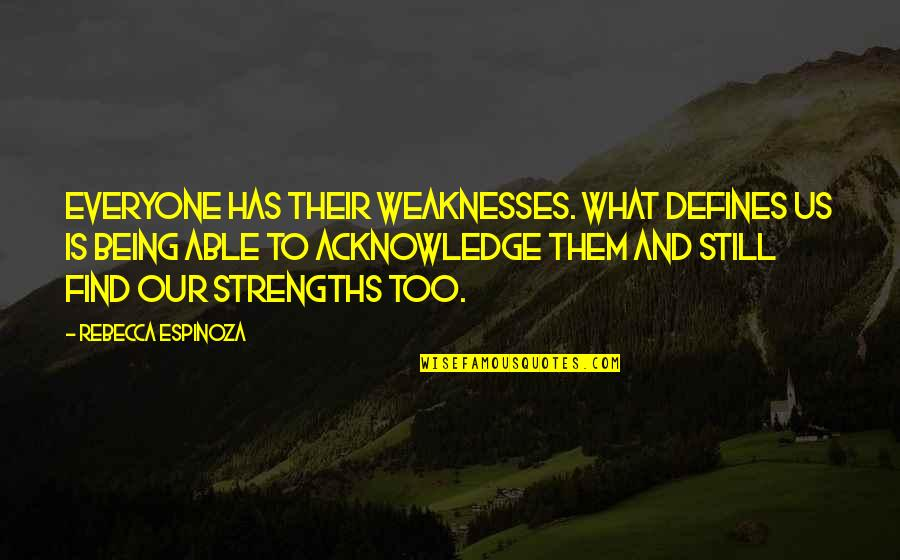 Strengths And Weaknesses Quotes By Rebecca Espinoza: Everyone has their weaknesses. What defines us is