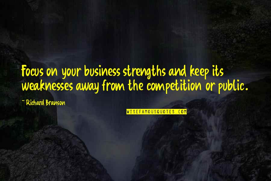Strengths And Weaknesses Quotes By Richard Branson: Focus on your business strengths and keep its