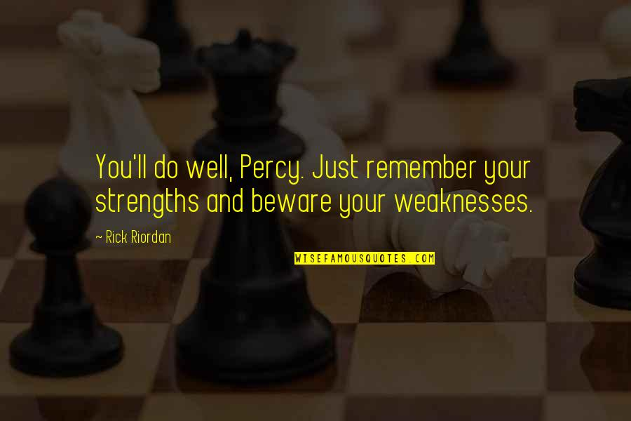 Strengths And Weaknesses Quotes By Rick Riordan: You'll do well, Percy. Just remember your strengths