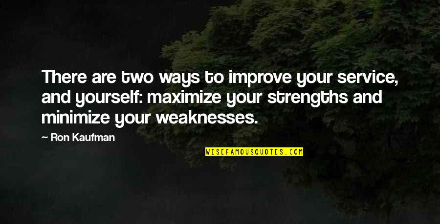 Strengths And Weaknesses Quotes By Ron Kaufman: There are two ways to improve your service,
