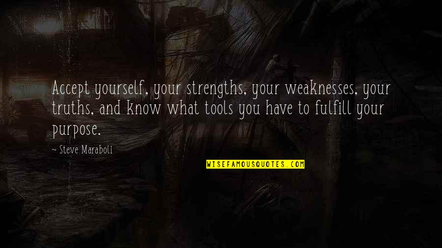 Strengths And Weaknesses Quotes By Steve Maraboli: Accept yourself, your strengths, your weaknesses, your truths,