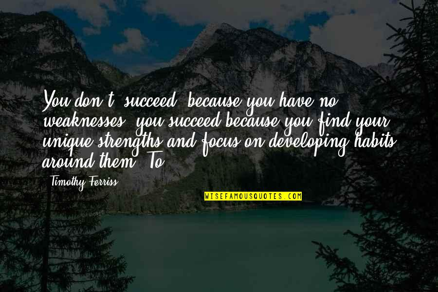 "Strengths And Weaknesses Quotes By Timothy Ferriss: You don't ""succeed"" because you have no weaknesses;"