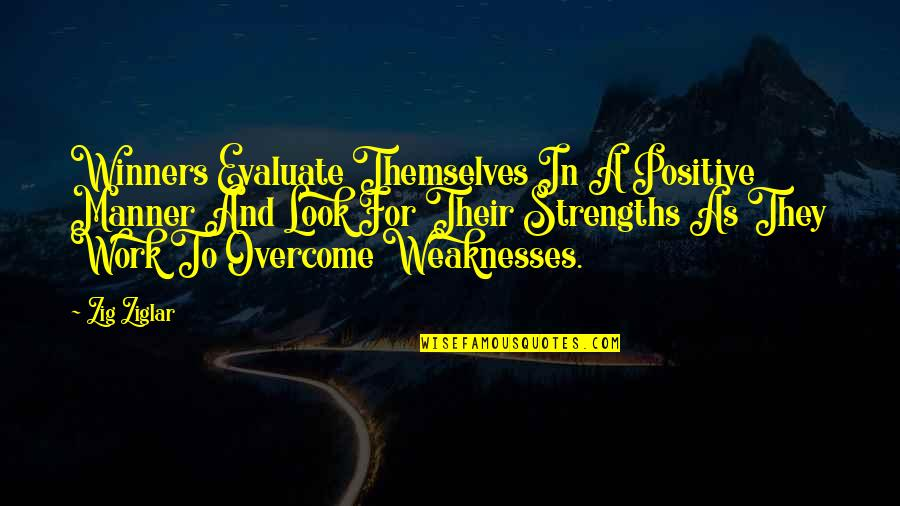 Strengths And Weaknesses Quotes By Zig Ziglar: Winners Evaluate Themselves In A Positive Manner And