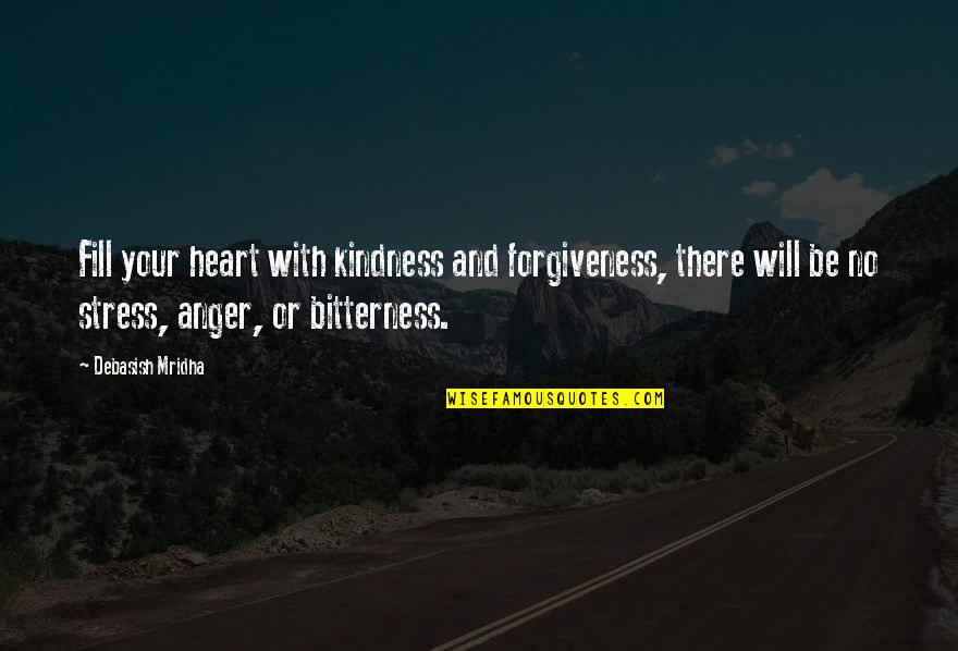 Stress And Anger Quotes By Debasish Mridha: Fill your heart with kindness and forgiveness, there